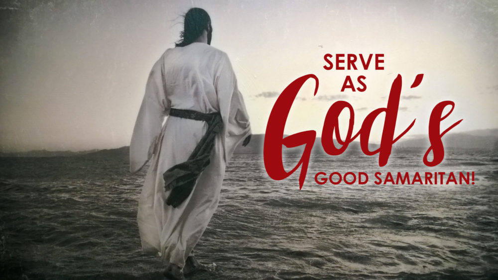 Serve as God\'s Good Samaritan!